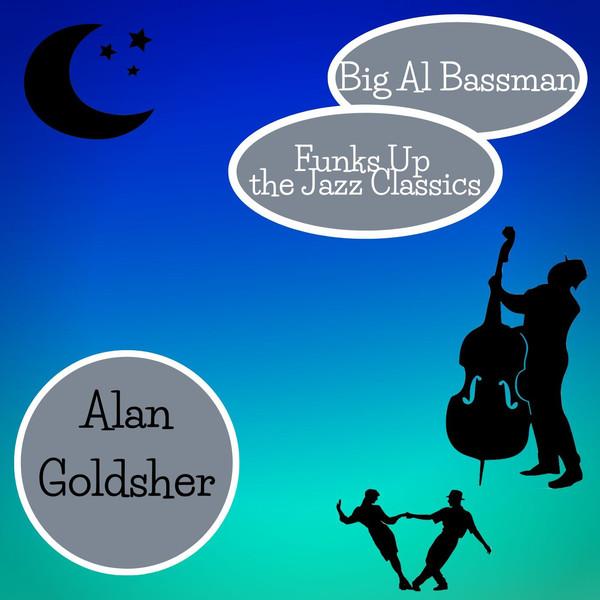 ALAN GOLDSHER - Big Al Bassman Funks Up the Jazz Classics cover