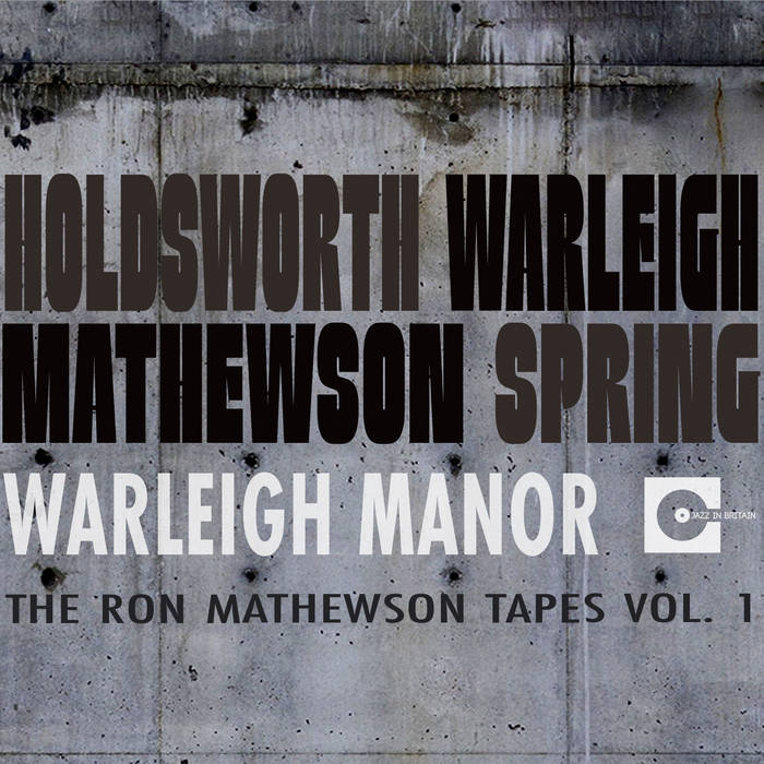 ALLAN HOLDSWORTH - Allan Holdsworth, Ray Warleigh, Ron Mathewson, Bryan Spring : Warleigh Manor - The Ron Mathewson Tapes Vol. 1 cover