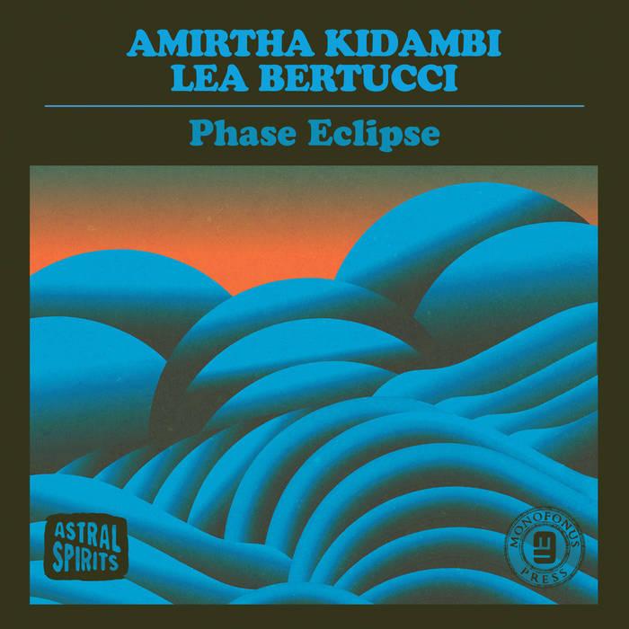AMIRTHA KIDAMBI - Amirtha Kidambi & Lea Bertucci : Phase Eclipse cover