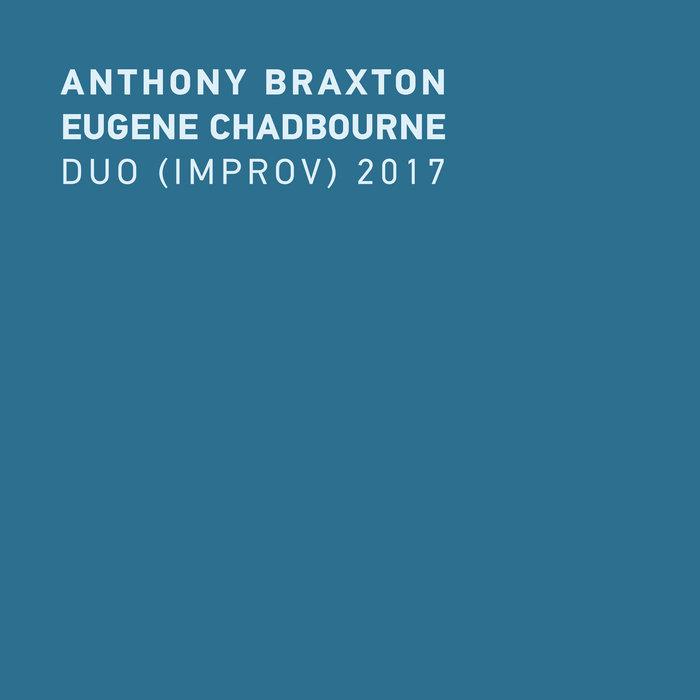ANTHONY BRAXTON - Anthony Braxton & Eugene Chadbourne : Duo (Improv) 2017 cover