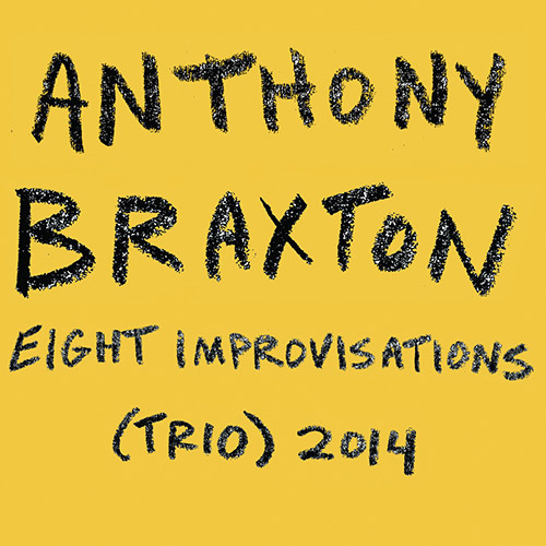 ANTHONY BRAXTON - Eight Improvisations (Trio) 2014 cover