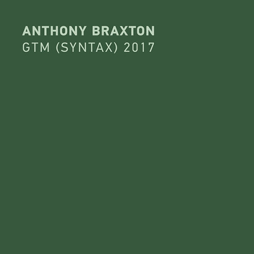 ANTHONY BRAXTON - GTM (Syntax) 2017 cover