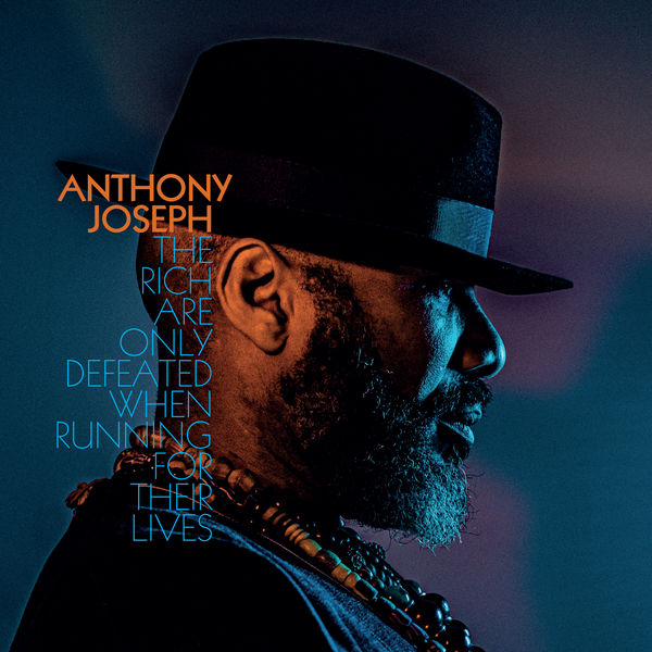 ANTHONY JOSEPH - The Rich Are Only Defeated When Running for Their Lives cover
