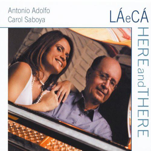 ANTONIO ADOLFO - Antonio Adolfo E Carol Saboya : La E Ca Here And There cover