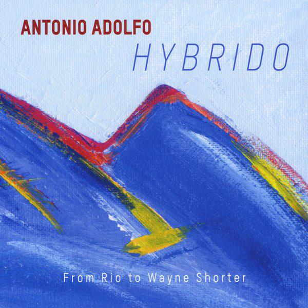 ANTONIO ADOLFO - Hybrido: From Rio to Wayne Shorter cover