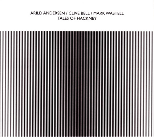 ARILD ANDERSEN - Arild Andersen / Clive Bell / Mark Wastell : Tales Of Hackney cover