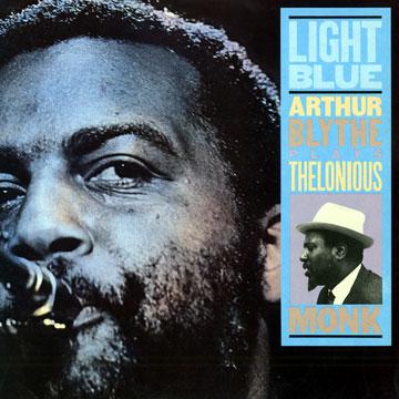 ARTHUR BLYTHE - Light Blue: Arthur Blythe Plays Thelonious Monk cover