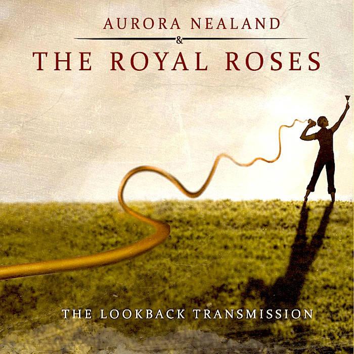 AURORA NEALAND - Aurora Nealand & The Royal Roses : The Lookback Transmission cover