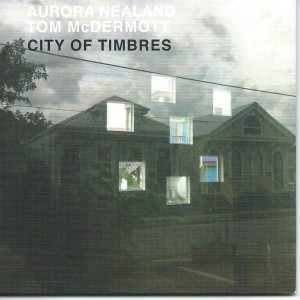 AURORA NEALAND - Aurora Nealand/Tom McDermott : City Of Timbres cover