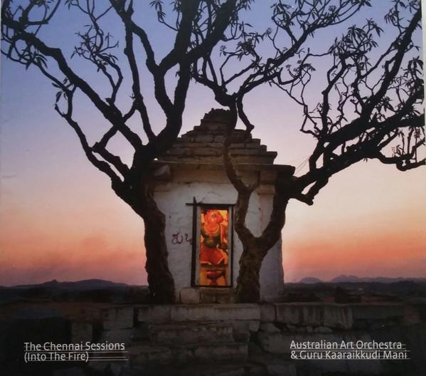 AUSTRALIAN ART ORCHESTRA - Australian Art Orchestra & Guru Karaikudi Mani : The Chennai Sessions (Into The Fire) cover
