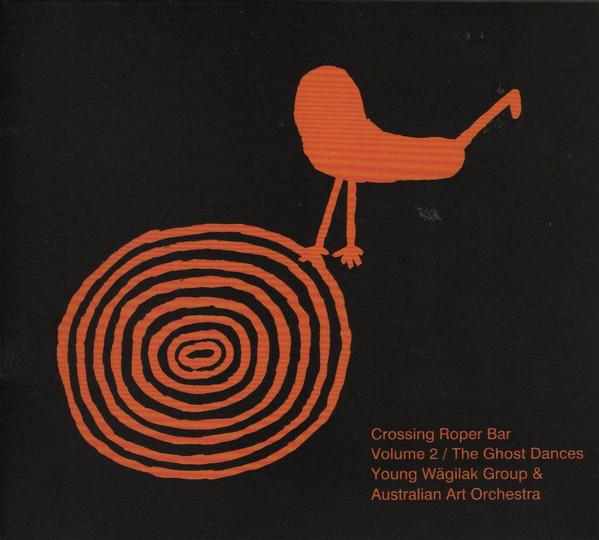 AUSTRALIAN ART ORCHESTRA - Crossing Roper Bar, vol. 2: The Ghost Dances cover