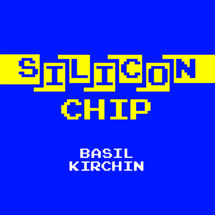 BASIL KIRCHIN - Silicon Chip cover