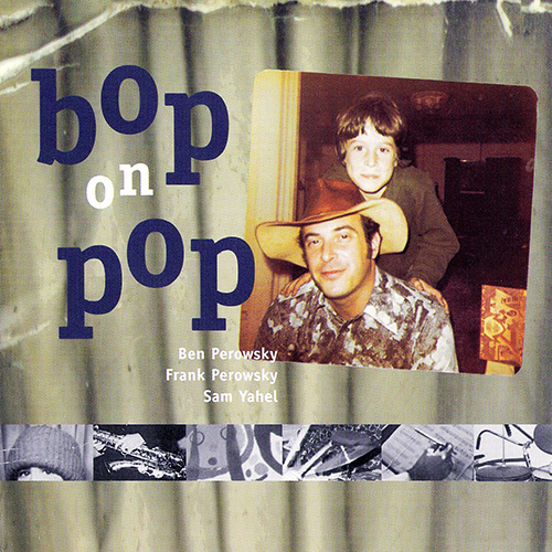 BEN PEROWSKY - Ben Perowsky, Frank Perowsky, Sam Yahel ‎: Bop On Pop cover
