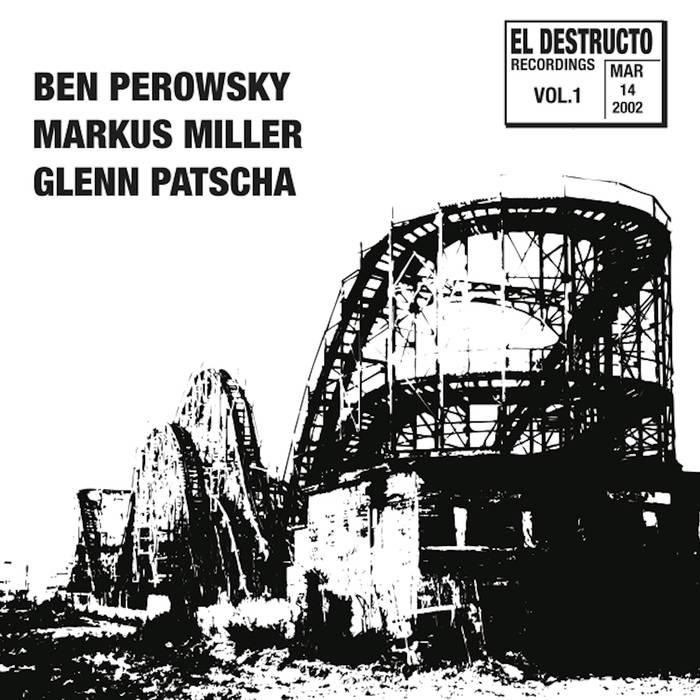 BEN PEROWSKY - Ben Perowsky, Markus Miller, Glenn Patscha : El Destructo Volume 1 cover