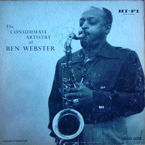 BEN WEBSTER - The Consummate Artistry of Ben Webster (aka King Of The Tenors) cover