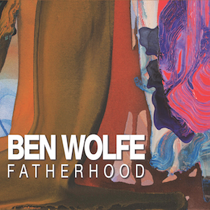 BEN WOLFE - Fatherhood cover