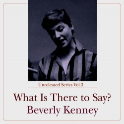 BEVERLY KENNEY - What Is There To Say? cover