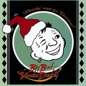BIG BAD VOODOO DADDY - Whatchu' Want for Christmas? cover