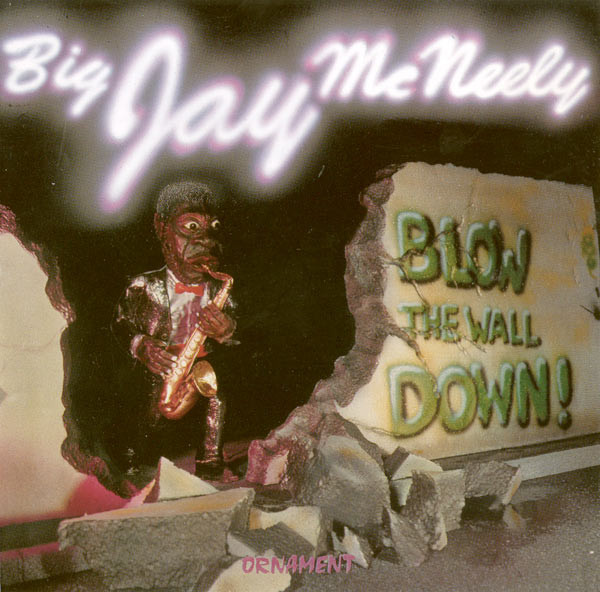 BIG JAY MCNEELY - Blow The Wall Down! cover