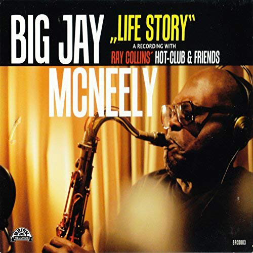 BIG JAY MCNEELY - Life Story - A Recording With Ray Collins' Hot-Club & Friends cover