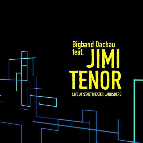 BIGBAND DACHAU - Bigband Dachau Feat. Jimi Tenor : Live At Stadttheater Landsberg cover