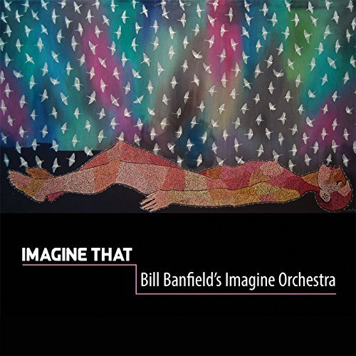 BILL BANFIELD - Bill Banfield's Imagine Orchestra : Imagine That cover