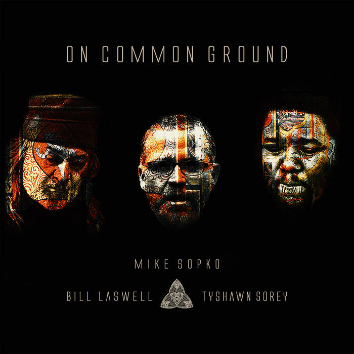 BILL LASWELL - Mike Sopko, Bill Laswell & Tyshawn Sorey : On Common Ground cover