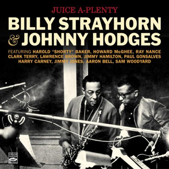 BILLY STRAYHORN - Billy Strayhorn & Johnny Hodges : Juice A-Plenty cover
