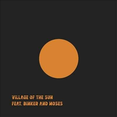 BINKER & MOSES - Village Of The Sun feat. Binker and Moses cover