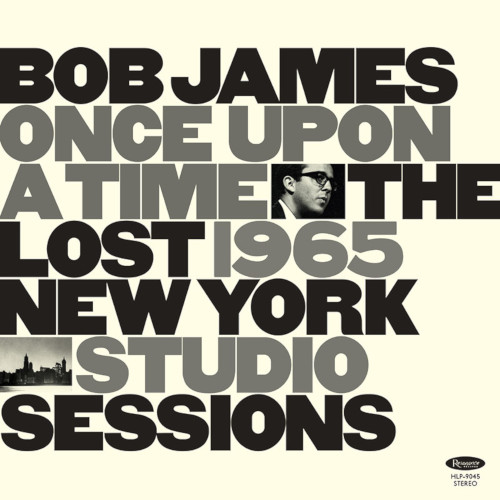 BOB JAMES - Once Upon a Time : The Lost 1965 New York Studio Sessions cover