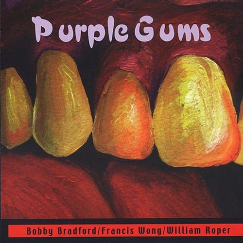 BOBBY BRADFORD - Bobby Bradford / William Roper / Francis Wong : Purple Gums cover