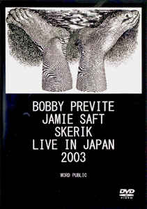 BOBBY PREVITE - Bobby Previte, Jamie Saft, Skerik : Live In Japan 2003 cover
