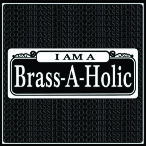 BRASS-A-HOLICS - I Am A Brass-a-holic cover