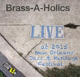 BRASS-A-HOLICS - Live At 2015 New Orleans Jazz Fest cover