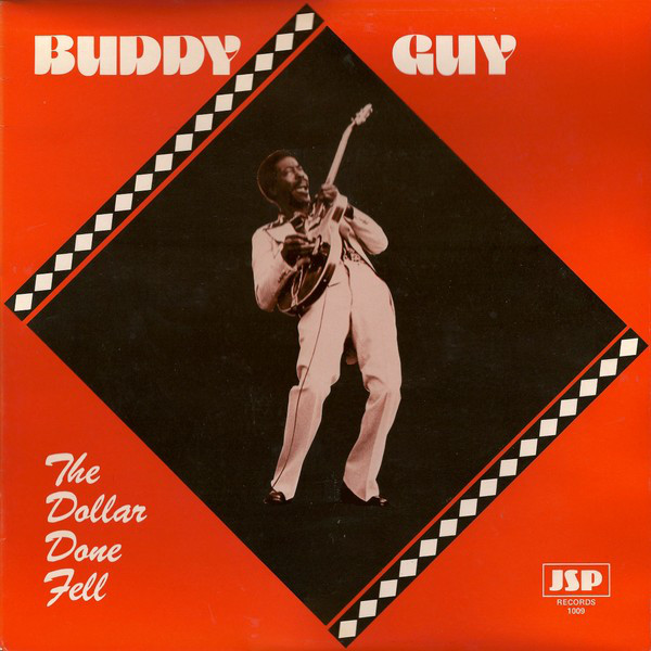 The Blues Is Alive And Well Buddy Guy: BUDDY GUY The Dollar Done Fell Reviews
