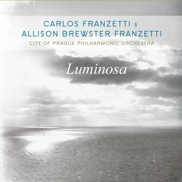 CARLOS FRANZETTI - Carlos Franzetti & Allison Brewster Franzetti : Luminosa cover