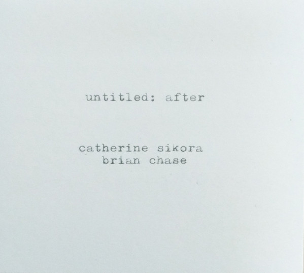 CATHERINE SIKORA - Catherine Sikora / Brian Chase ‎: Untitled - After cover
