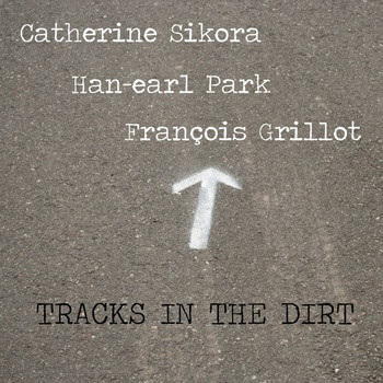 CATHERINE SIKORA - Catherine Sikora, Han-earl Park, Francois Grillot ‎: Tracks In The Dirt cover