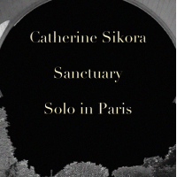CATHERINE SIKORA - Sanctuary - Solo In Paris cover