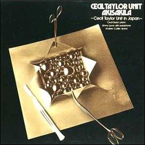 CECIL TAYLOR - Akisakila - Cecil Taylor Unit In Japan cover