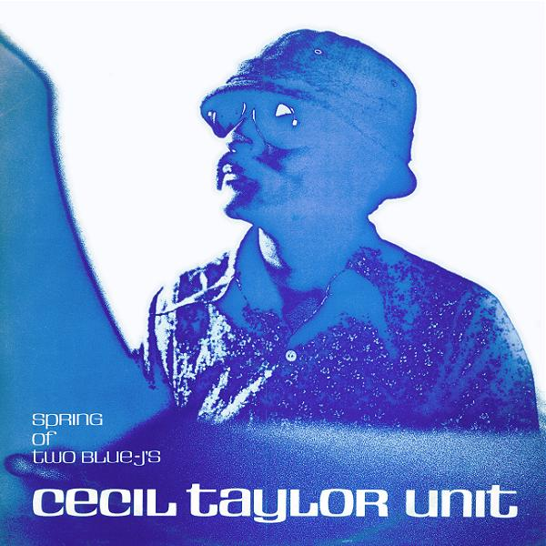 CECIL TAYLOR - Spring of Two Blue J's cover