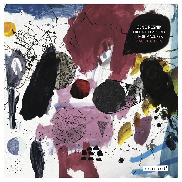 CENE RESNIK - Cene Resnik Free Stellar Trio + Rob Mazurek : Age Of Chaos cover