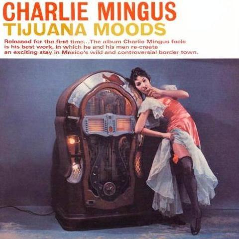 CHARLES MINGUS - Tijuana Moods (aka Mexican Moods aka New Tijuana Moods) cover