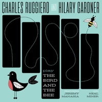 CHARLES RUGGIERO - Charles Ruggiero & Hilary Gardner : Play The Bird And The Bee cover