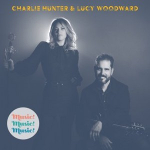 CHARLIE HUNTER - Charlie Hunter & Lucy Woodward : Music! Music! Music! cover