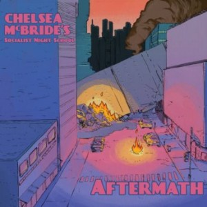 CHELSEA MCBRIDES SOCIALIST NIGHT SCHOOL - Aftermath cover