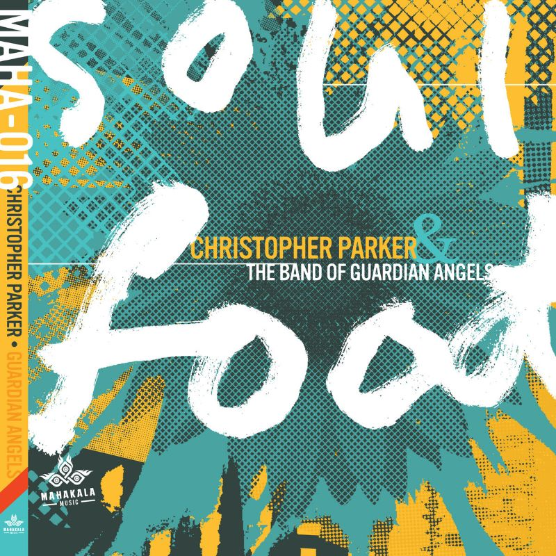 CHRIS PARKER (PIANO) - Christopher Parker & The Band of Guardian Angels : Soul Food cover