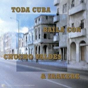 CHUCHO VALDÉS - Chucho Valdés & Irakere : Toda Cuba Baila Con cover
