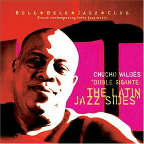 CHUCHO VALDÉS - Doble Gigante : The Latin Jazz Sides cover