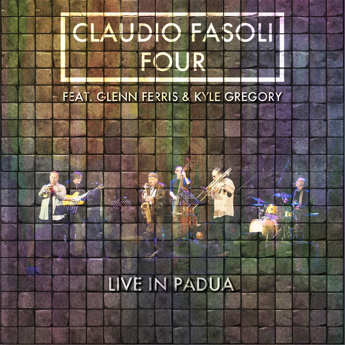 CLAUDIO FASOLI - Live in Padua feat. Glenn Ferris and Kyle Gregory cover
